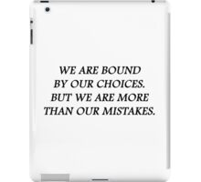 We are bound by our choices. But we are more than our mistakes iPad Case/Skin
