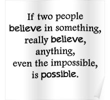 If two people  believe in something, really believe, anything, even the impossible, is possible. Poster