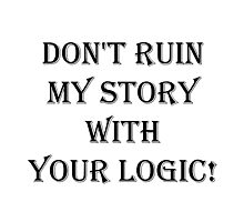 Don't  ruin  my story  with  your logic Photographic Print