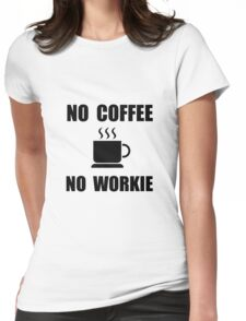 No Coffee No Workie Womens Fitted T-Shirt