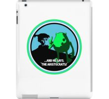 """And He Says, """"The Aristocrats"""" iPad Case/Skin"""