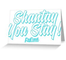 Shantay You Stay - RuPaul's Drag Race Greeting Card