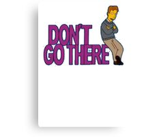 Simpsons - Dont Go There Canvas Print