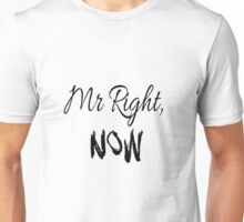 Mr Right, Now Unisex T-Shirt