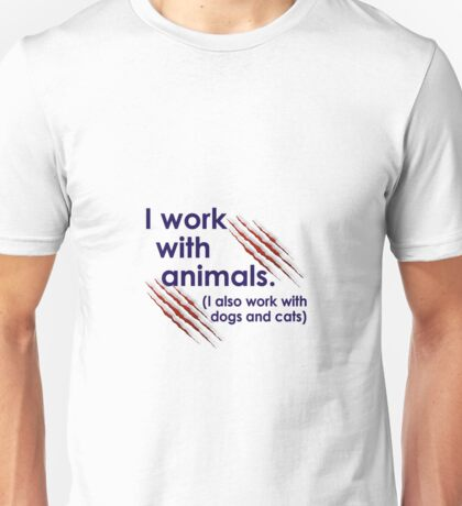 Work With Animals and Dogs&Cats Bloody Claw  Unisex T-Shirt