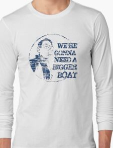 We're Gonna Need A Bigger Boat Long Sleeve T-Shirt