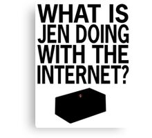 What Is Jen Doing With The Internet?! Canvas Print