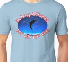 So Long and Thanks for All the Fish Unisex T-Shirt