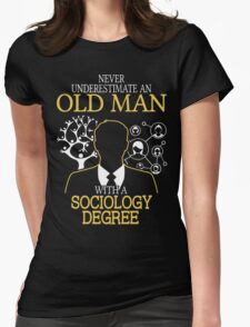 Never Underestimate An Old Man With A Sociology Degree Womens Fitted T-Shirt