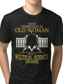 Never Underestimate An Old Woman With A Political Science Degree Tri-blend T-Shirt