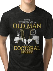 Never Underestimate An Old Man With A Doctoral Degree Tri-blend T-Shirt