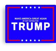 Make America Great Again: By Not Voting For Trump Canvas Print