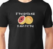 If you gotta ask it aint for you Grapefruit Sex Unisex T-Shirt