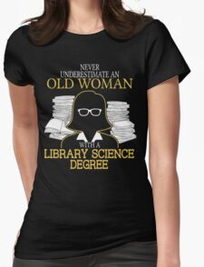 Never Underestimate An Old Woman With A Library Science Degree Womens Fitted T-Shirt