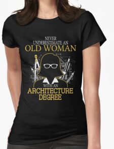 Never Underestimate An Old Woman With An Architecture Degree Womens Fitted T-Shirt