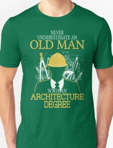 Never Underestimate An Old Man With An Architecture Degree Unisex T-Shirt