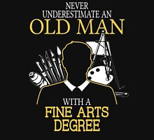 Never Underestimate An Old Man With A Fine Arts Degree Unisex T-Shirt