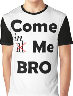 Come At Me Bro! Graphic T-Shirt