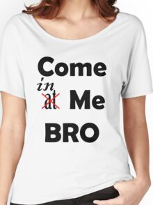 Come At Me Bro! Women's Relaxed Fit T-Shirt
