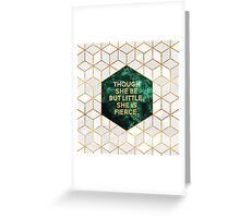 Though she be but little, she is fierce Greeting Card