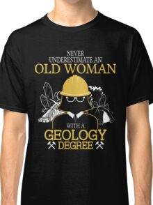 Never Underestimate An Old Woman With A Geology Degree Classic T-Shirt