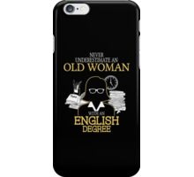 Never Underestimate An Old Woman With An English Degree iPhone Case/Skin