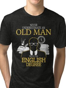 Never Underestimate An Old Man With An English Degree Tri-blend T-Shirt