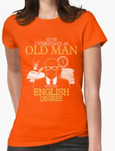 Never Underestimate An Old Man With An English Degree Womens Fitted T-Shirt