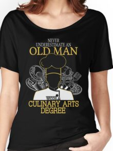 Never Underestimate An Old Man With A Culinary Arts Degree-cooking t shirts Women's Relaxed Fit T-Shirt