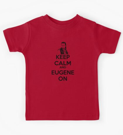 KEEP CALM AND EUGENE ON Kids Tee