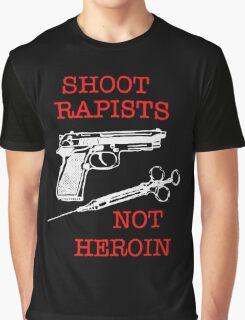 Shoot Rapists Not Heroin Graphic T-Shirt