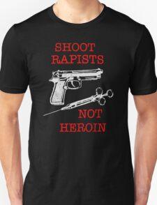 Shoot Rapists Not Heroin Unisex T-Shirt