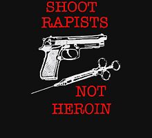 Shoot Rapists Not Heroin Unisex T-Shirt
