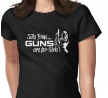 Silly Boys Guns Girls Womens Fitted T-Shirt