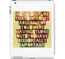 In The Future Internet Arguments are Totes Important iPad Case/Skin