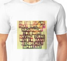 In The Future Internet Arguments are Totes Important Unisex T-Shirt