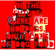 In The Future There Are No Dogs Photographic Print