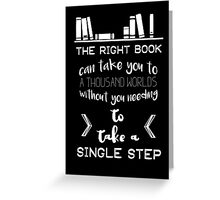The Right Book Can Take You to a Thousand Worlds Greeting Card