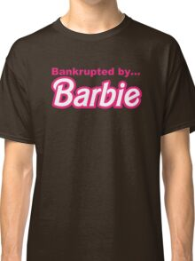 Bankrupted by... BARBIE Classic T-Shirt