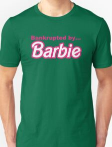 Bankrupted by... BARBIE Unisex T-Shirt