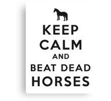 Keep Calm and Beat Dead Horses (Carry On Parody) - Black Canvas Print