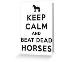 Keep Calm and Beat Dead Horses (Carry On Parody) - Black Greeting Card