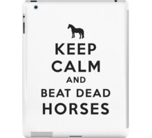 Keep Calm and Beat Dead Horses (Carry On Parody) - Black iPad Case/Skin