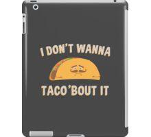 I Don't Wanna Taco'Bout It iPad Case/Skin