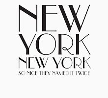 New York, New York, So nice they named it twice Unisex T-Shirt