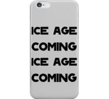 Ice Age Coming -Black iPhone Case/Skin