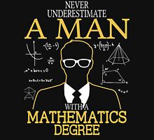 Never Underestimate A Man With A Mathematics Degree T-Shirt