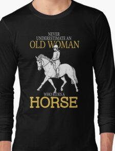Never Underestimate An Old Woman Who Rides A Horse Long Sleeve T-Shirt