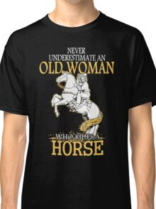 Never Underestimate An Old Woman Who Rides A Horse Classic T-Shirt