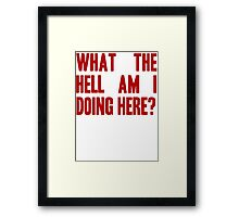 What The Hell Am I Doing Here? -Headline Framed Print